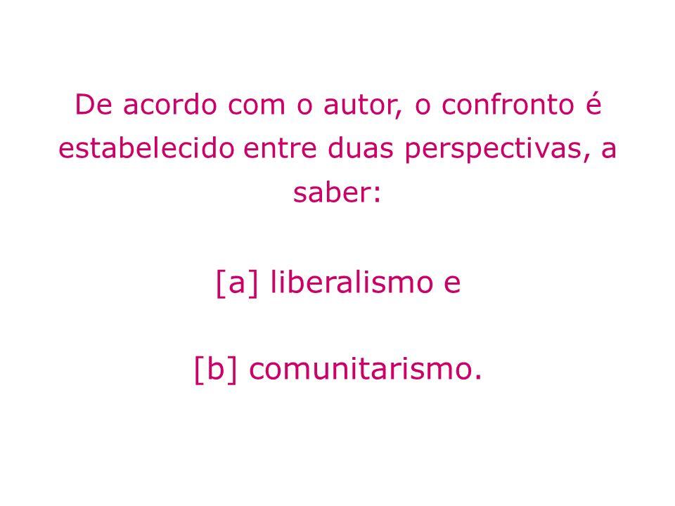 [a] liberalismo e [b] comunitarismo.